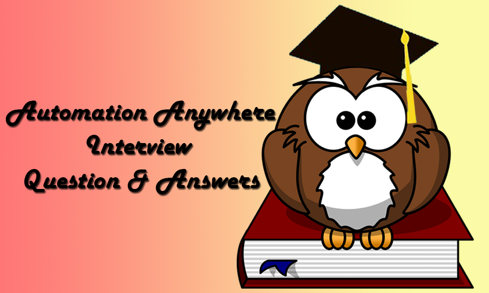 Automation Anywhere Interview Questions & Answers